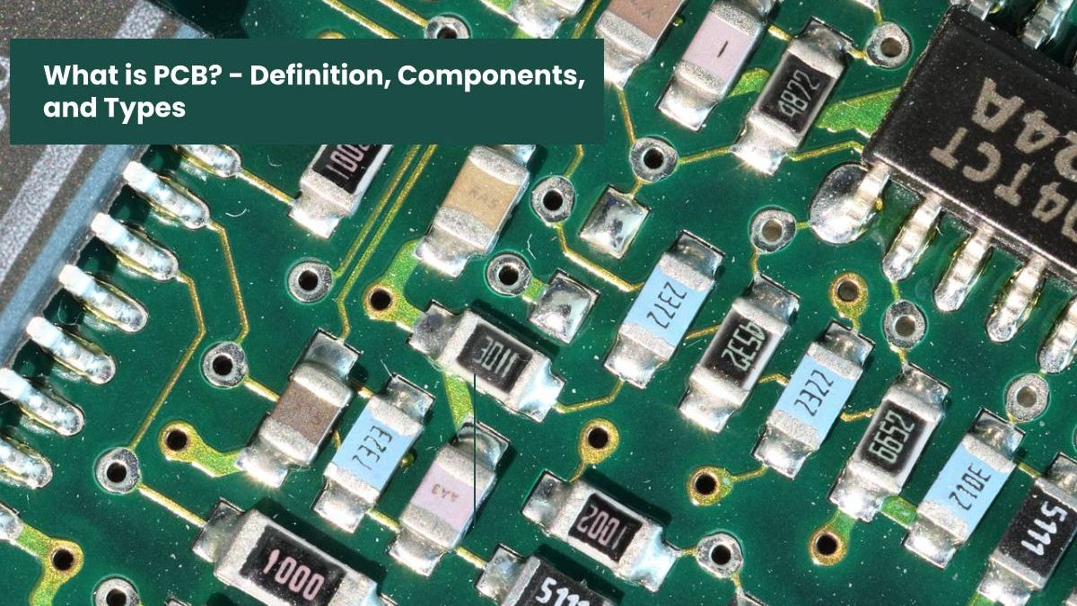 What is a PCB? – Definition, Components, and Types