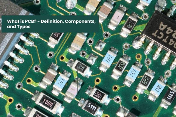 What is PCB - Definition, Components, and Types
