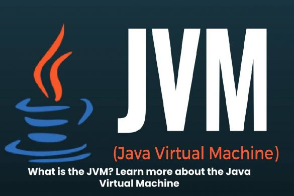 What is the JVM - Learn more about the Java Virtual Machine