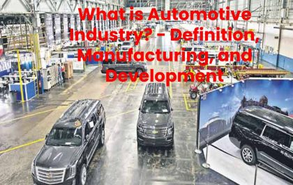 What is Automotive Industry? - Definition, Manufacturing, and Development
