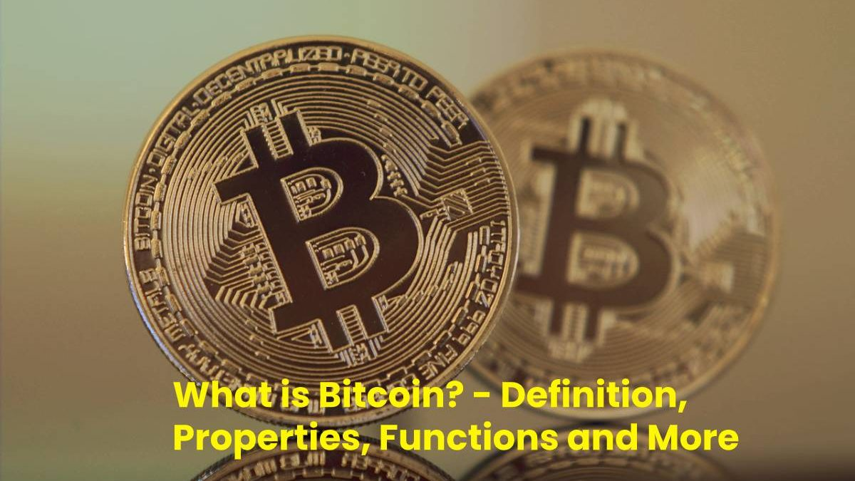 What is Bitcoin? – Definition, Properties, Functions and More