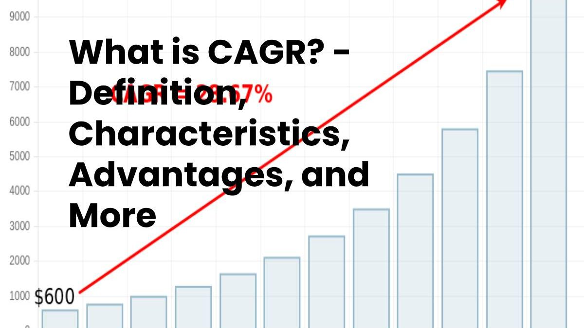 What is CAGR? – Definition, Characteristics, Advantages, and More
