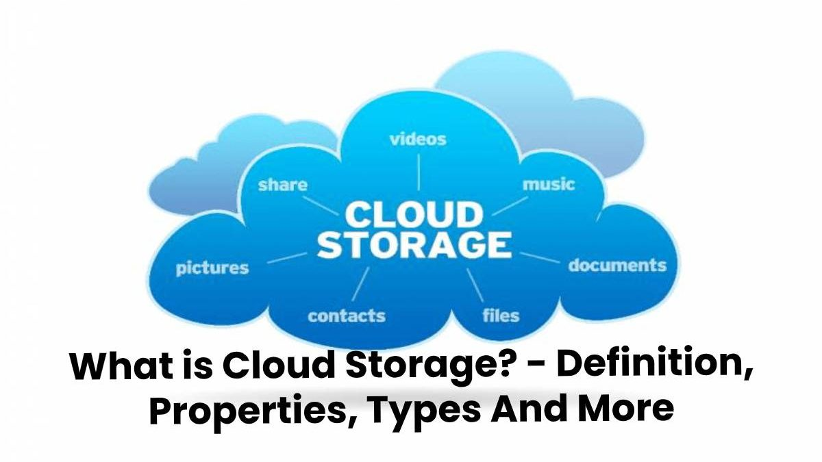 What is Cloud Storage? – Definition, Properties, Types And More