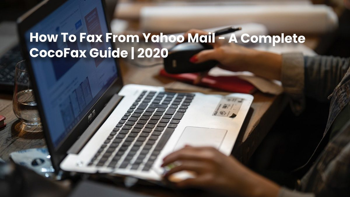 How To Fax From Yahoo Mail – A Complete CocoFax Guide