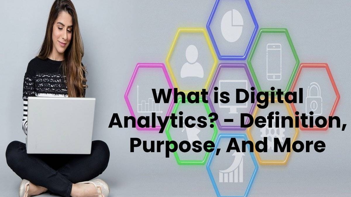 What is Digital Analytics? – Definition, Purpose, And More