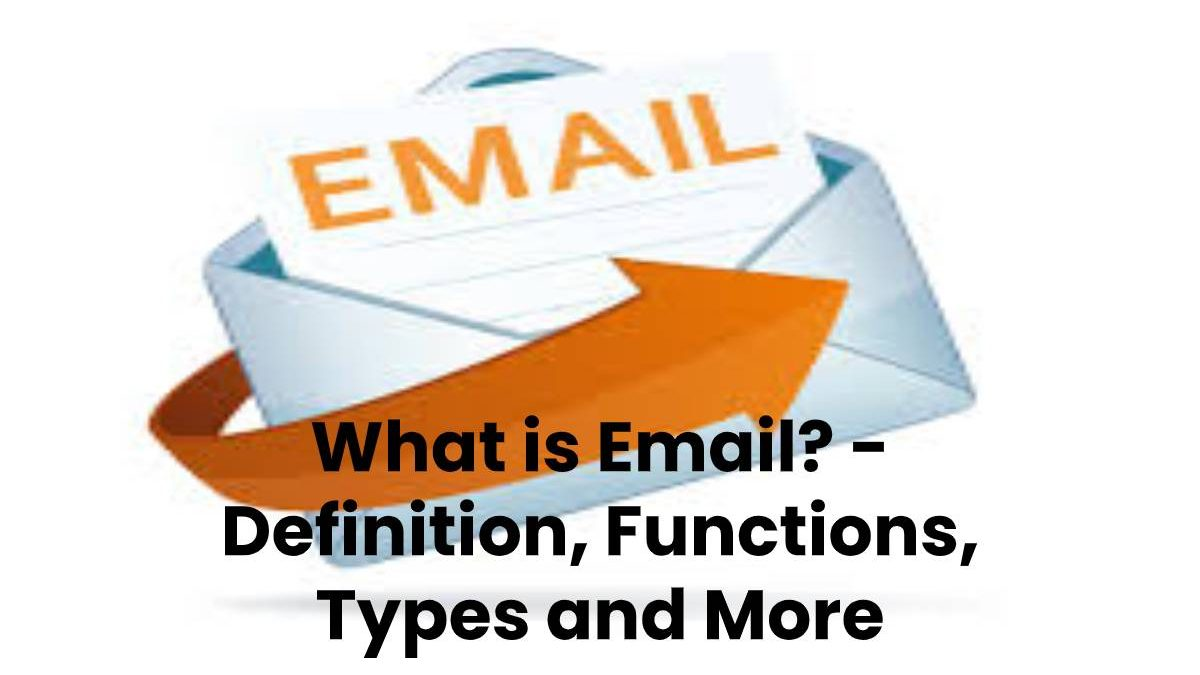 What is Email? – Definition, Functions, Types and More