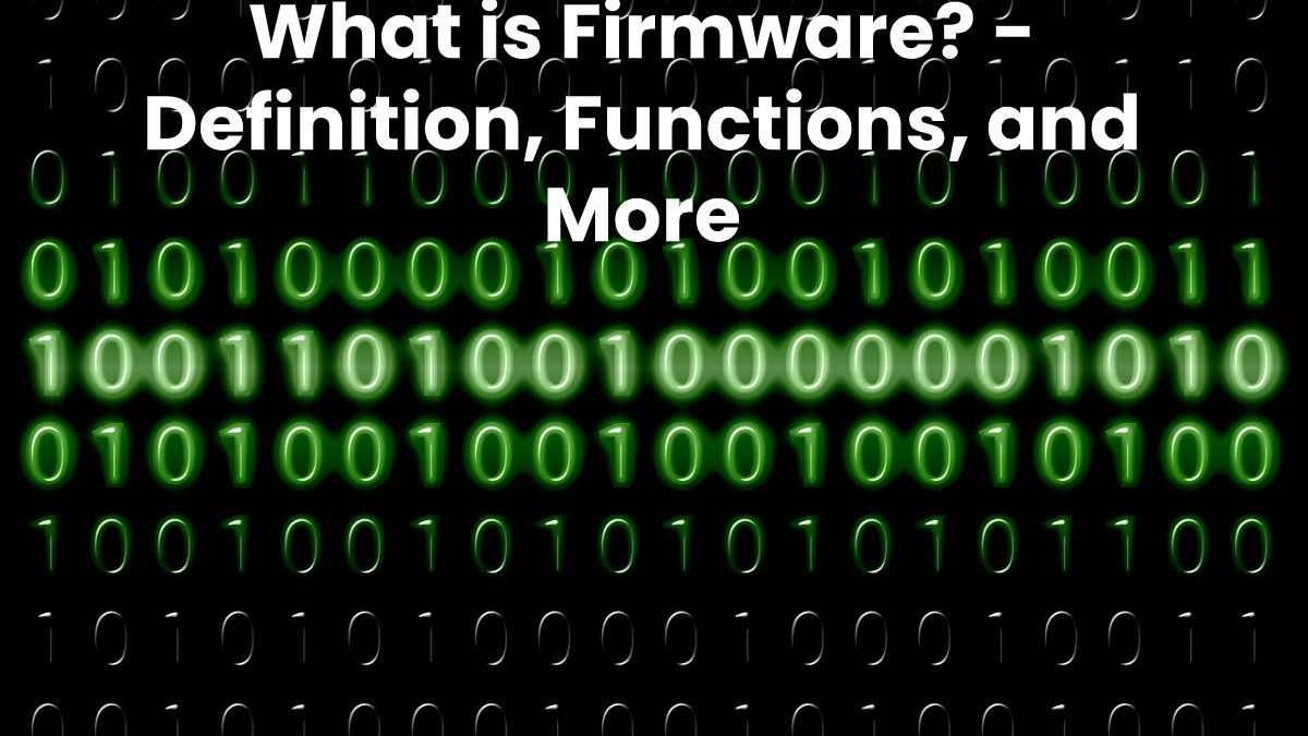 What is Firmware? – Definition, Functions, and More