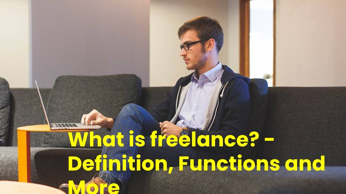 What is Freelance? – Definition, Functions and More