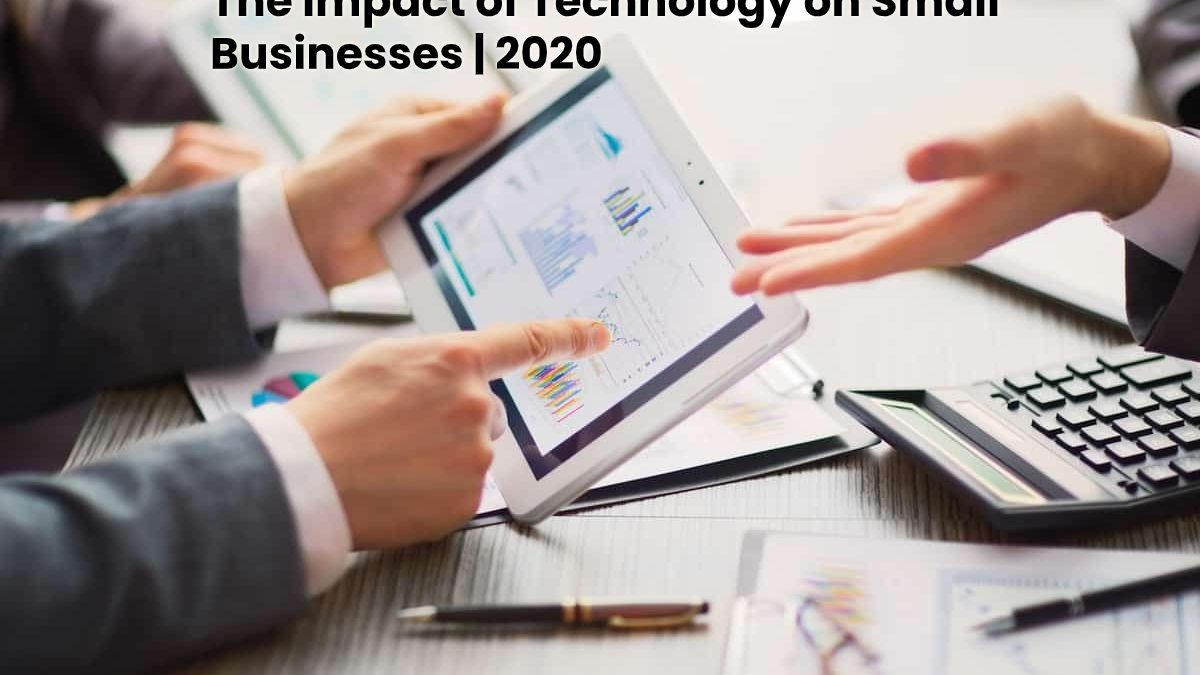 The Impact of Technology on Small Businesses   2020