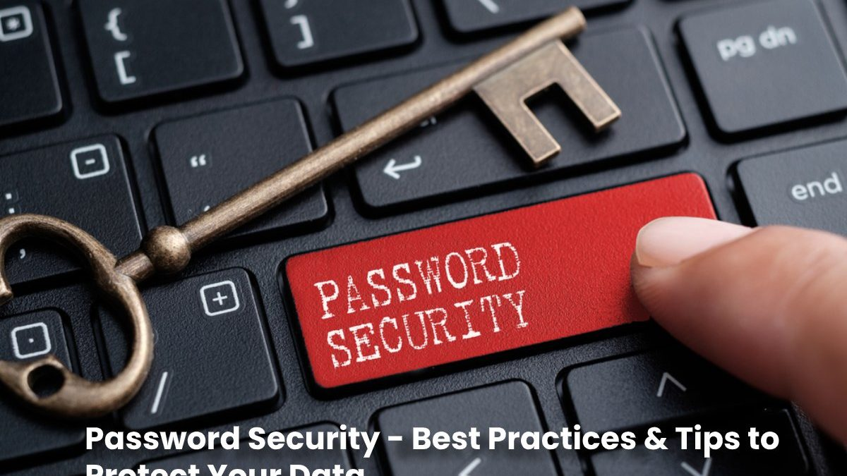 Password Security – Best Practices & Tips to Protect Your Data