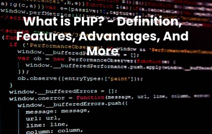 What is PHP? - Definition, Features, Advantages, And More