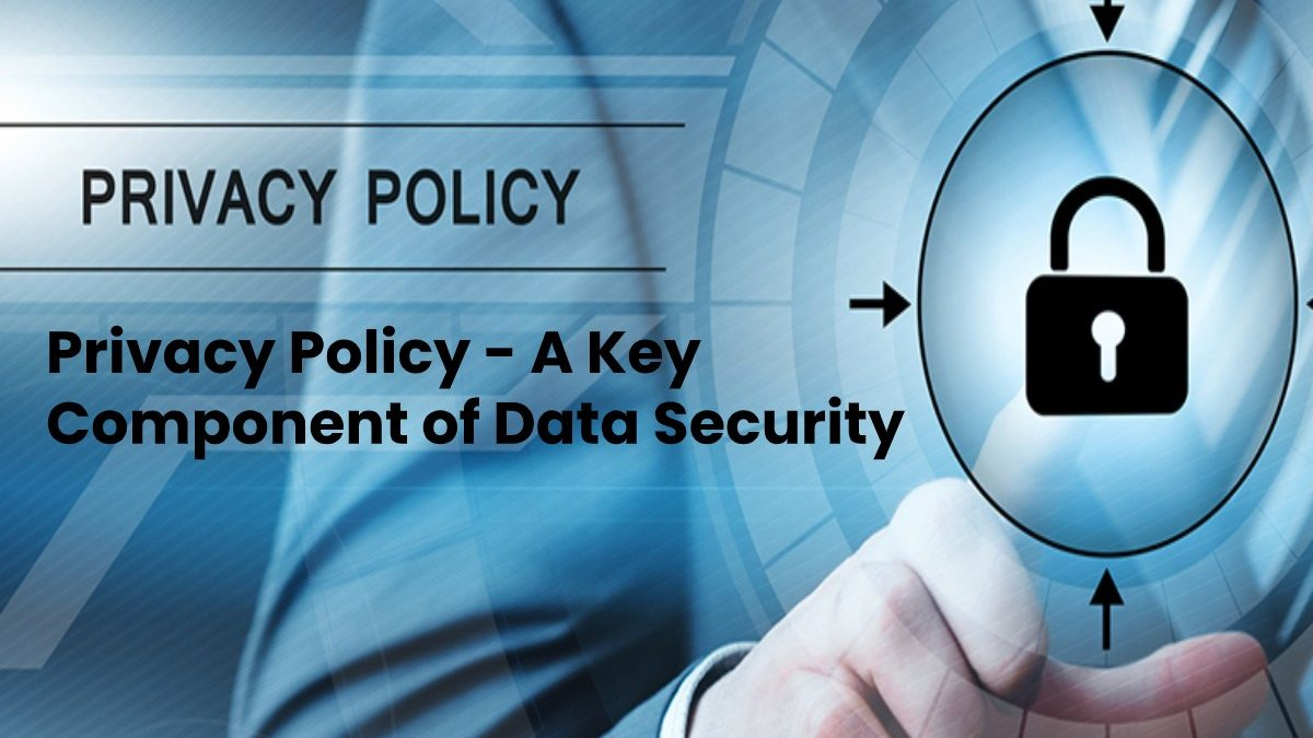 Privacy Policy – A Key Component of Data Security