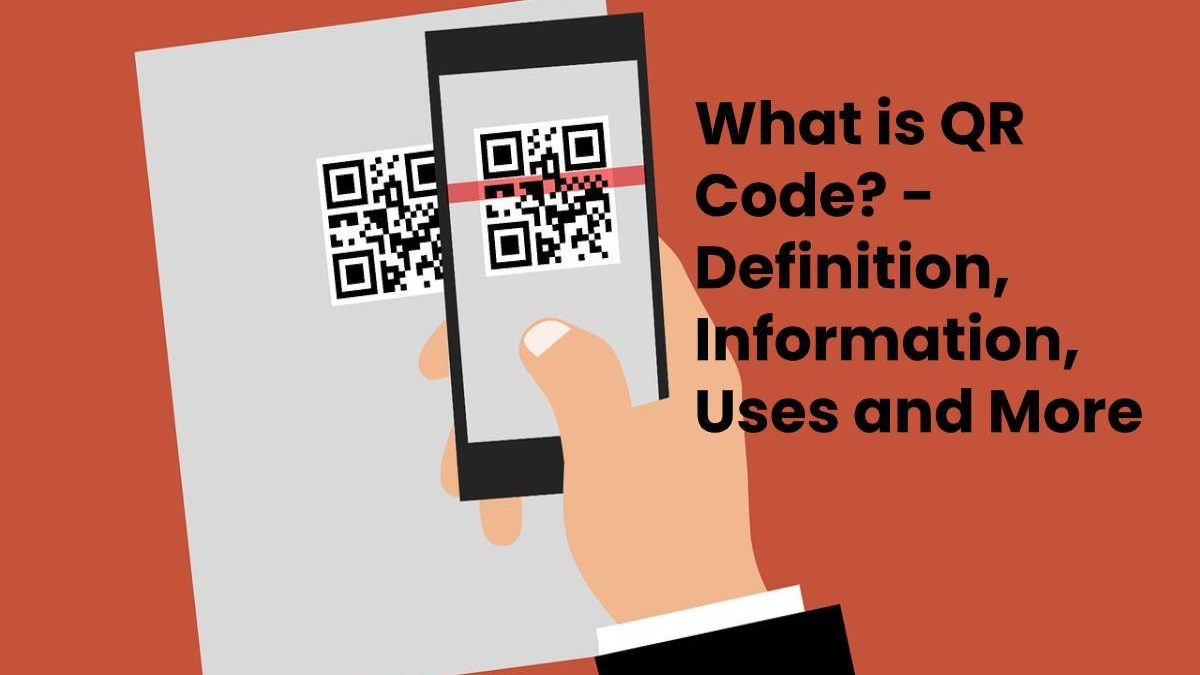 What is QR Code? – Definition, Information, Uses and More