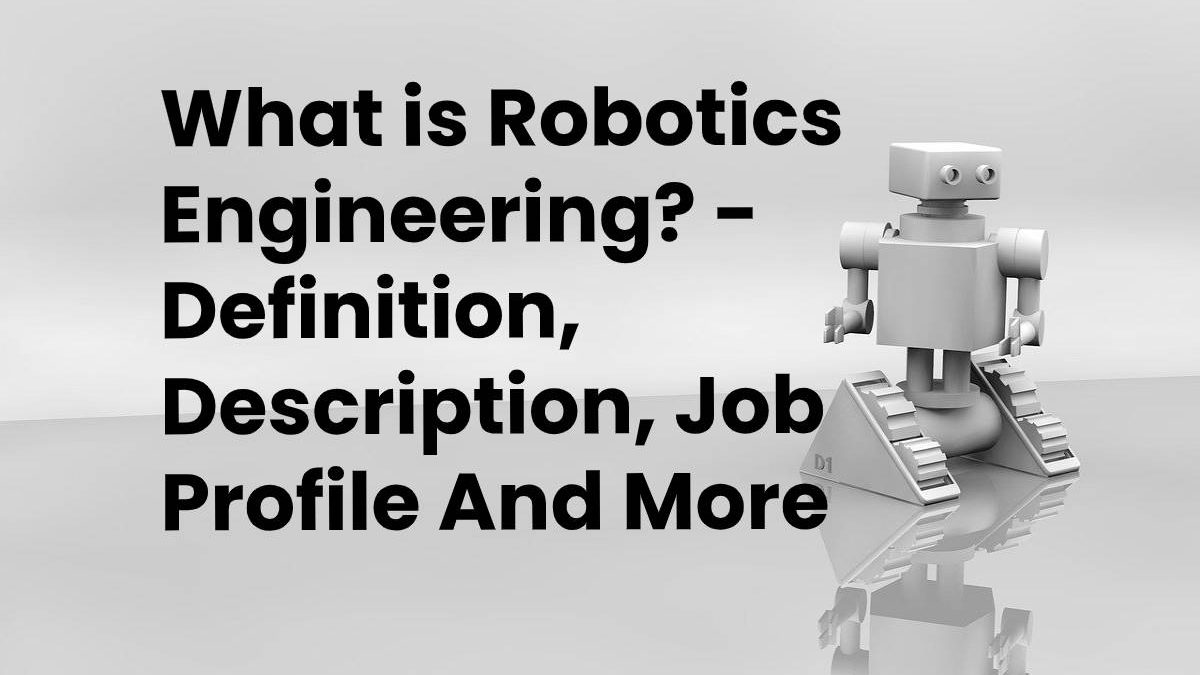 What is Robotics Engineering? – Definition, Description, Job Profile And More