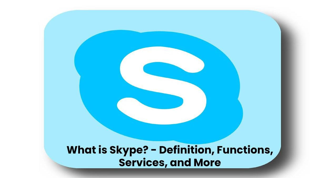 What is Skype? – Definition, Functions, Services, and More
