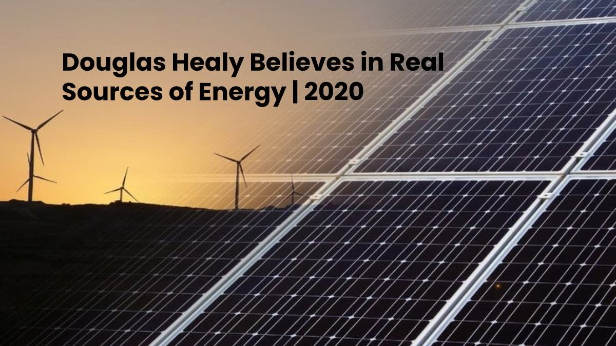 Douglas Healy Believes in Real Sources of Energy