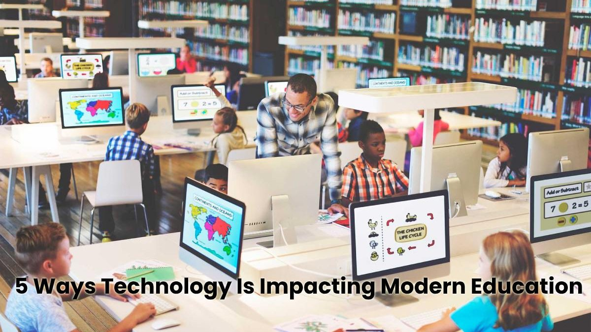 5 Ways Technology Is Impacting Modern Education