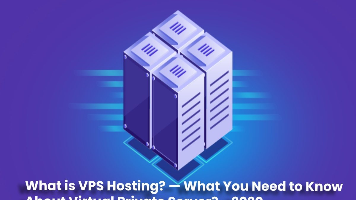What is VPS Hosting? — What You Need to Know About Virtual Private Server