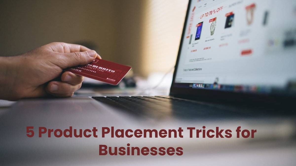 5 Product Placement Tricks for Businesses