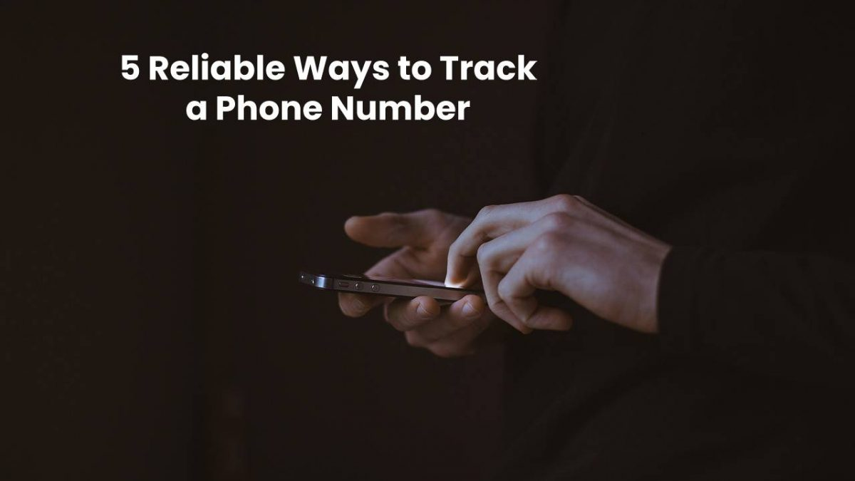 5 Reliable Ways to Track a Phone Number