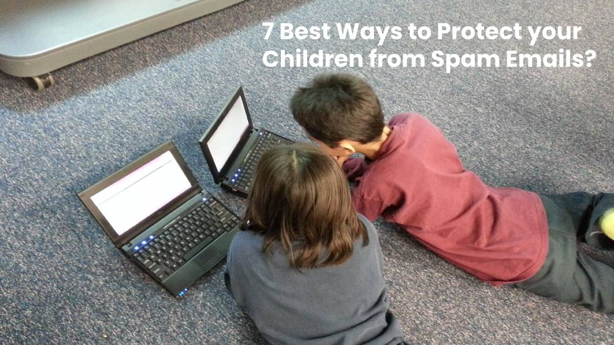 7 Best Ways to Protect your Children from Spam Emails?