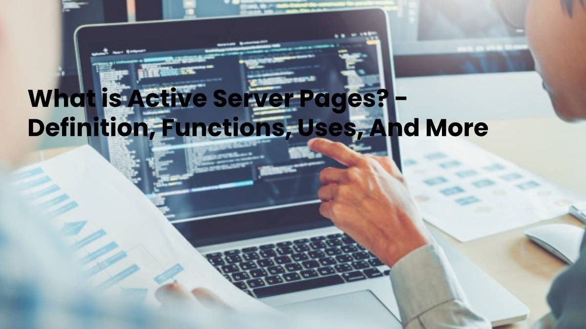 What is Active Server Pages? – Definition, Functions, Uses, And More