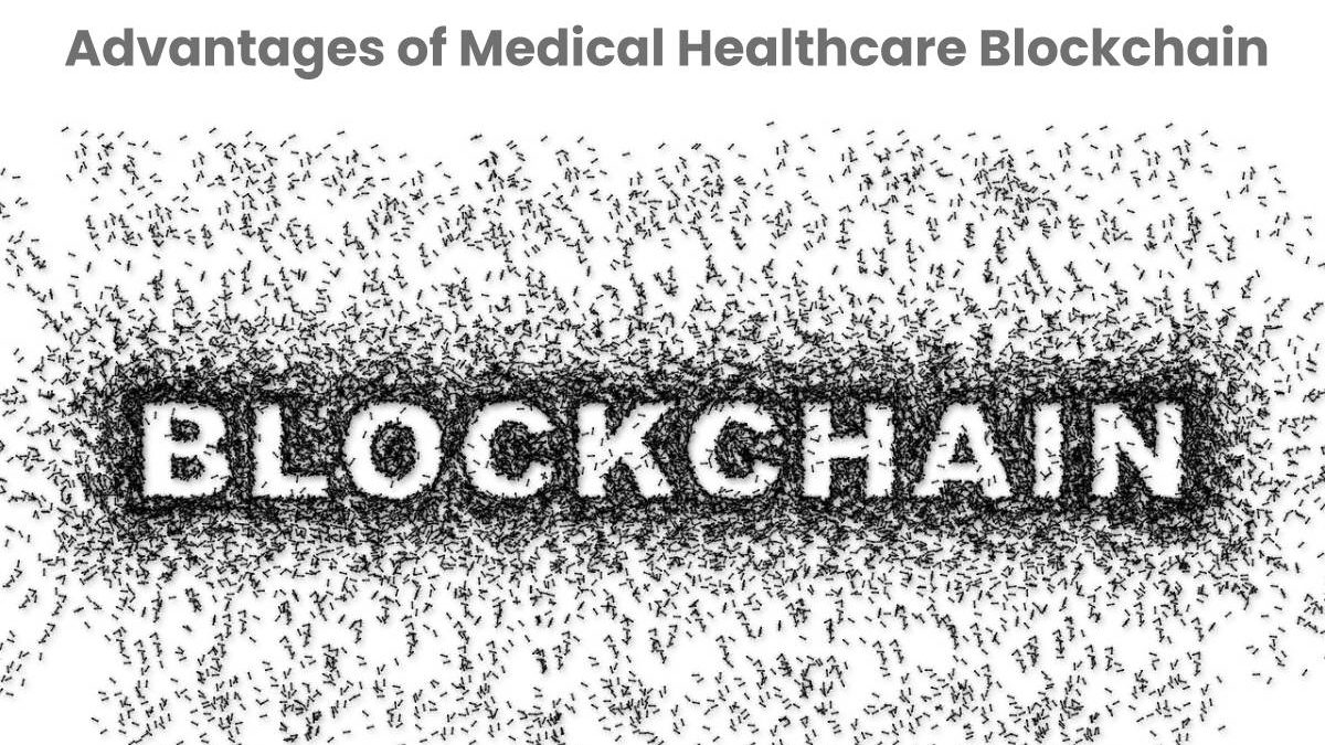 Advantages of Medical Healthcare Blockchain