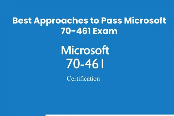 Best Approaches to Pass Microsoft 70-461 Exam