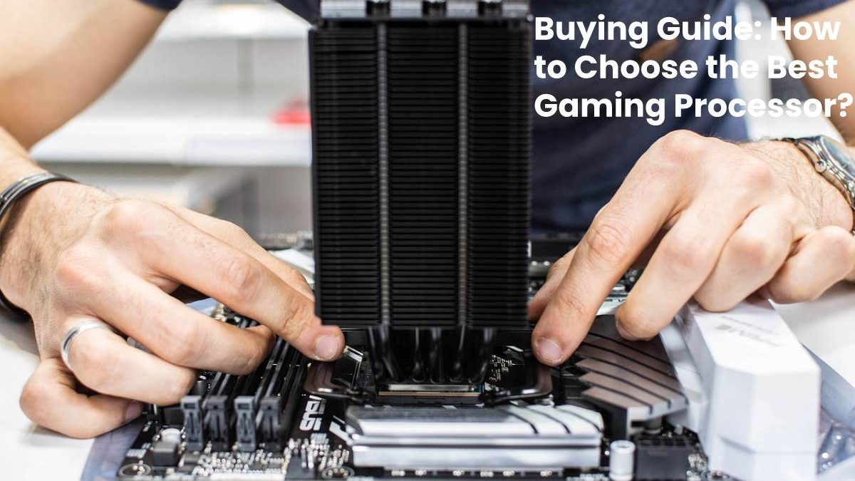 Buying Guide: How to Choose the Best Gaming Processor?