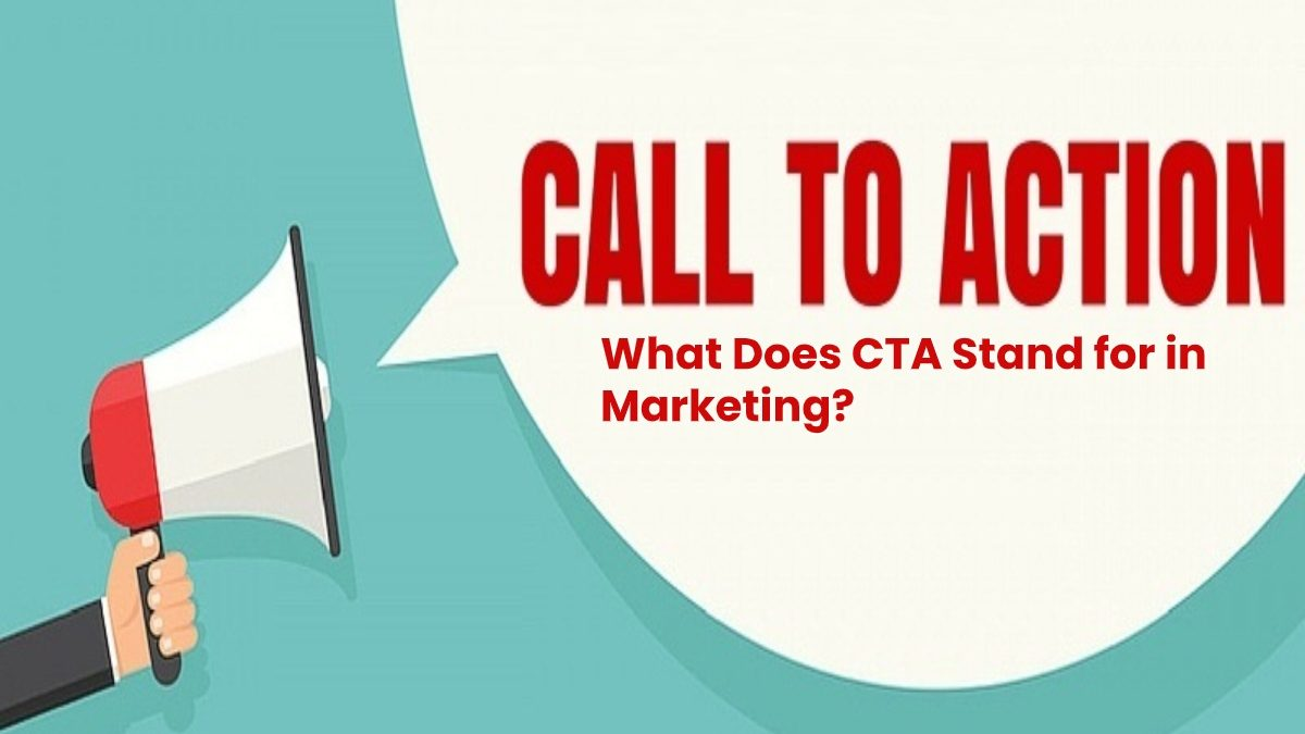 What Does CTA Stand for in Marketing?