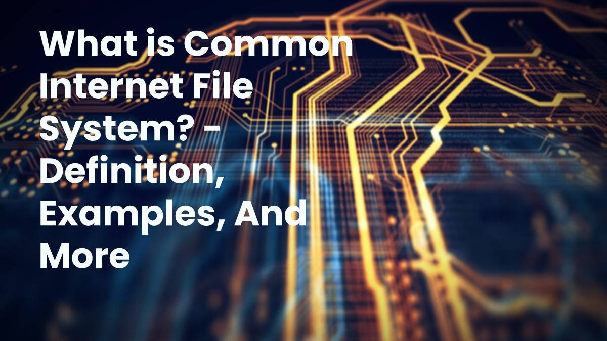 What is Common Internet File System? – Definition, Examples, And More