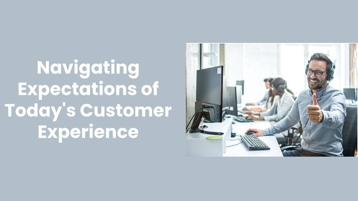 Navigating Expectations of Today's Customer Experience