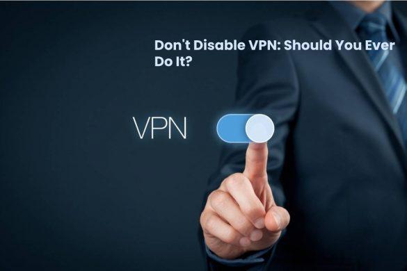 Don't Disable VPN