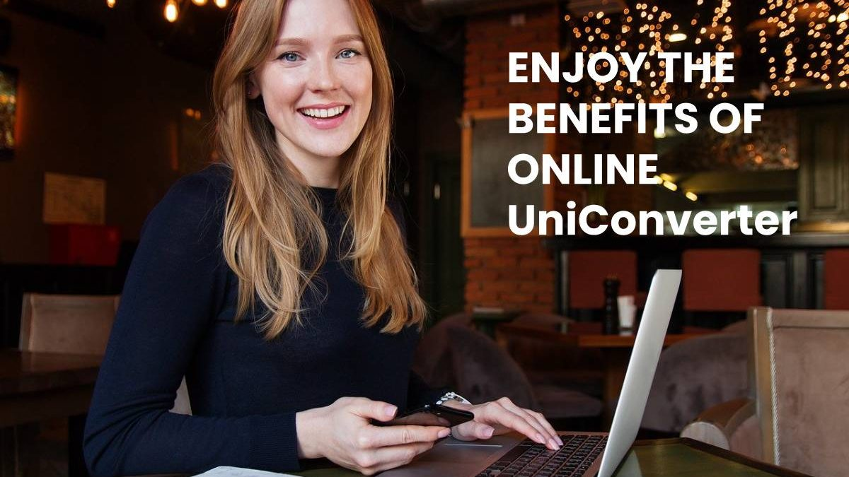 ENJOY THE BENEFITS OF ONLINE UniConverter