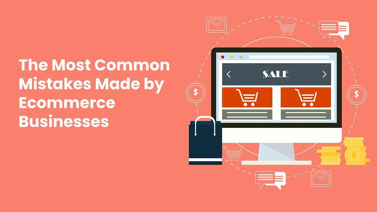 The Most Common Mistakes Made by Ecommerce Businesses