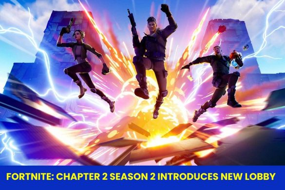 FORTNITE - CHAPTER 2 SEASON 2 INTRODUCES NEW LOBBY