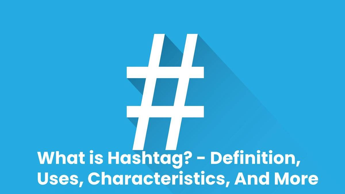 What is Hashtag? – Definition, Uses, Characteristics, And More