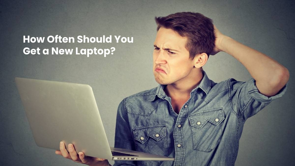 How Often Should You Get a New Laptop?
