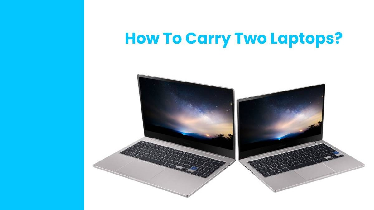 How To Carry Two Laptops?