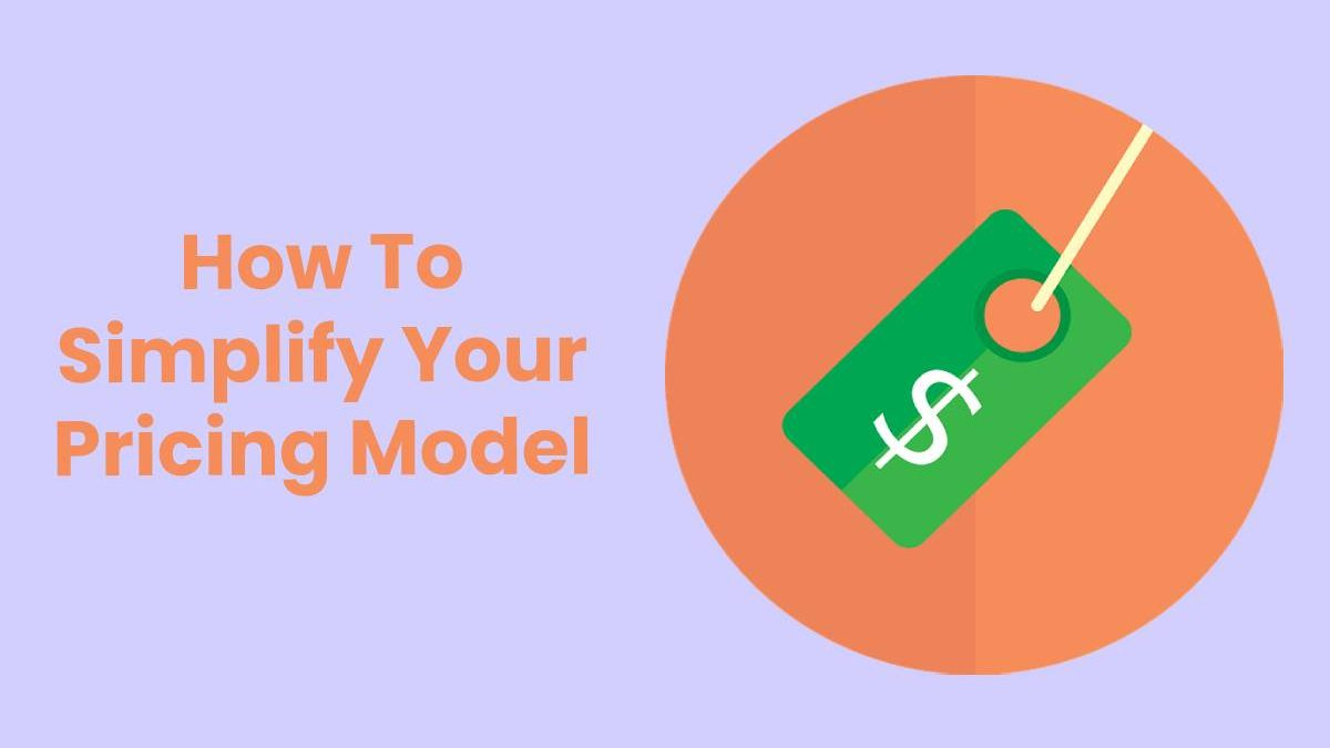 How To Simplify Your Pricing Model