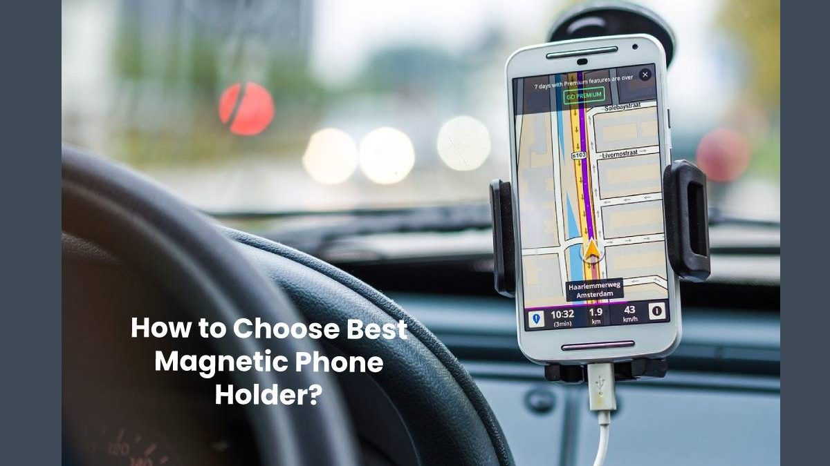 How to Choose Best Magnetic Phone Holder?