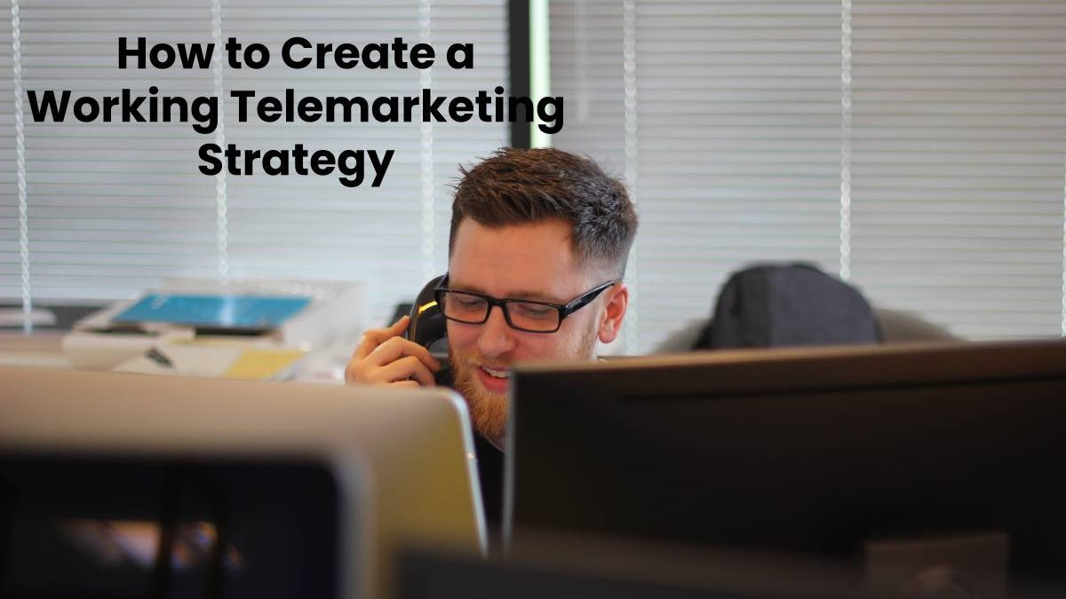 How to Create a Working Telemarketing Strategy