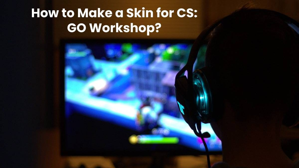How to Make a Skin for CS: GO Workshop?