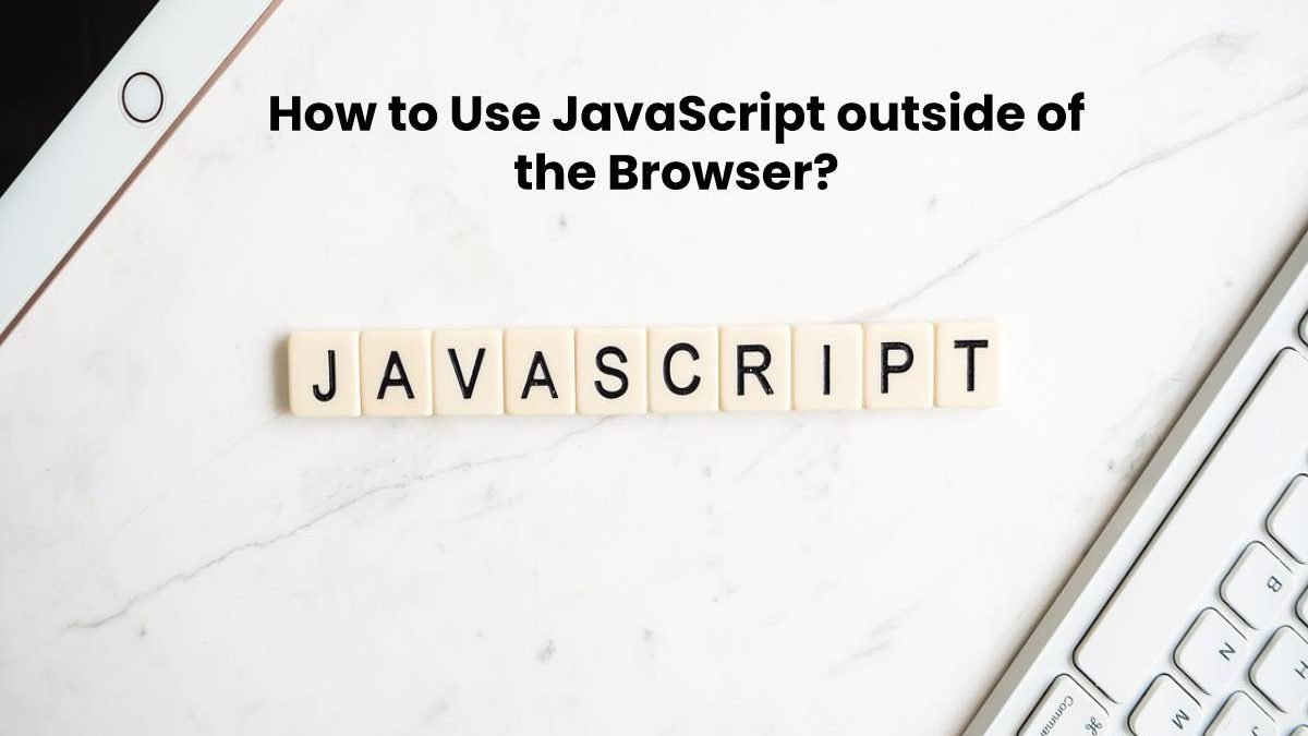How to Use JavaScript outside of the Browser?