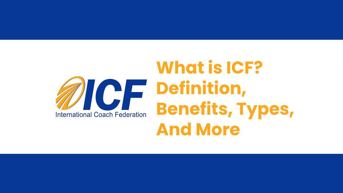 What is ICF? – Definition, Benefits, Types, And More