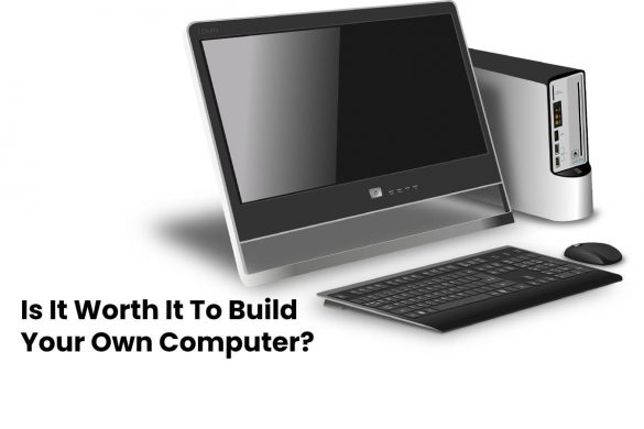 Is It Worth It To Build Your Own Computer