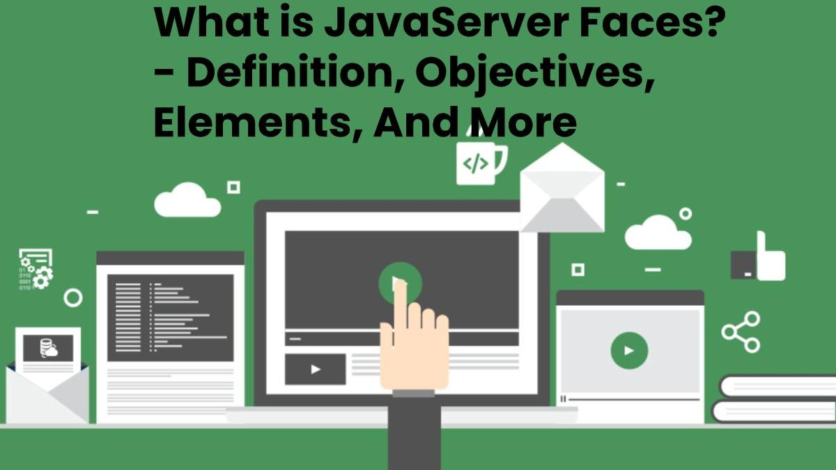 What is JavaServer Faces? – Definition, Objectives, Elements, And More