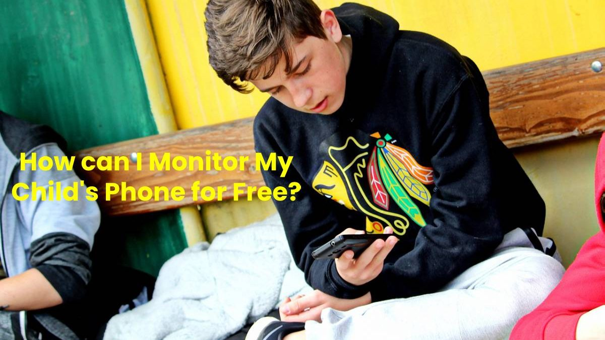 How can I Monitor My Child's Phone for Free?