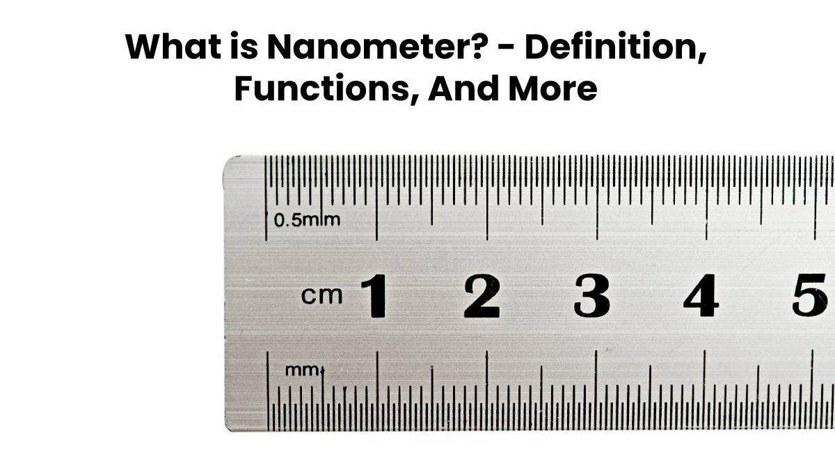 What is Nanometer? – Definition, Functions, And More