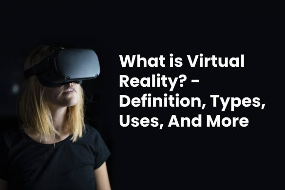 What is Virtual Reality? - Definition, Types, Uses, And More